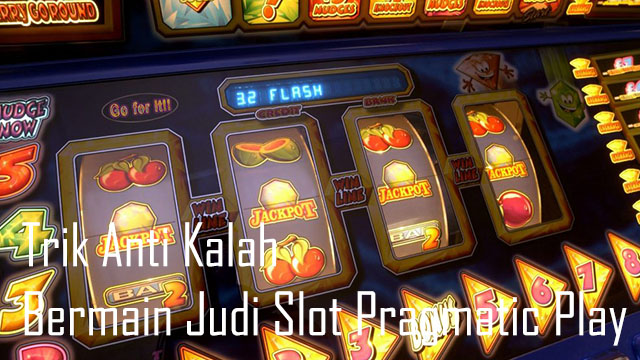 Trik Anti Kalah Bermain Judi Slot Pragmatic Play