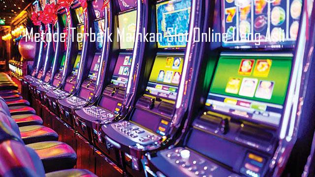 Metode Terbaik Mainkan Slot Online Uang Asli